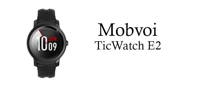 MobVoi TicWatch E2 smartwatch android